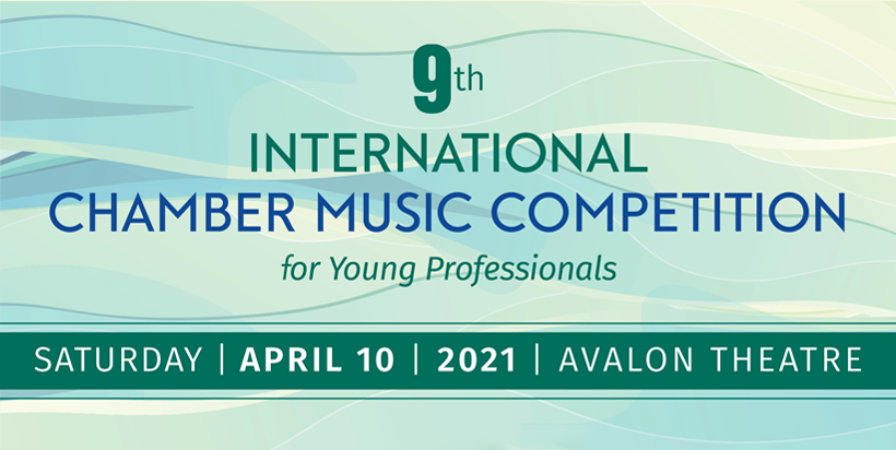 International Chamber Music Competition for Young Professionals Rescheduled for Saturday April 10, 20201 at the Avalon Theatre.